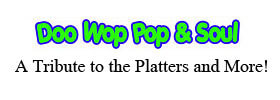 Doo Wop, Pop & Soul A Tribute to the Platters and More