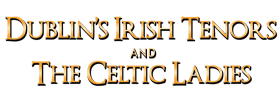 Dublin's Irish Tenors and The Celtic Ladies 2019 Schedule